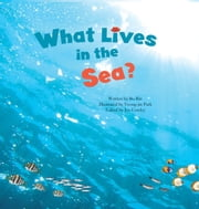 What Lives in the Sea? - Marine Life ebook by Bo  Rin,Yeong-jin  Park