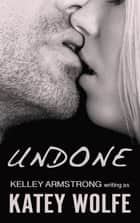 Undone 電子書 by Katey Wolfe, Kelley Armstrong