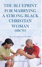 "The Blueprint for Marrying a Strong Black Christian Woman (Sbcw) - She Is Your Partner Not Your Puppet ebook by James ""CJ"" Barnes Jr"