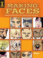 Making Faces - Drawing Expressions For Comics And Cartoons ebook by 8Fish