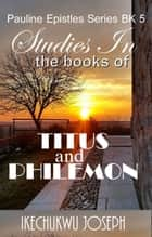 Studies in the books of Titus and Philemon ebook by Ikechukwu Joseph