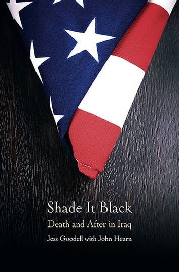 Shade It Black - Death and After in Iraq ebook by John Hearn,Jess Goodell