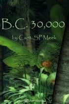 B.C. 30000 ebook by Capt. SP Meek