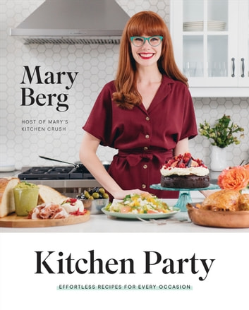 Kitchen Party - Effortless Recipes for Every Occasion ebook by Mary Berg