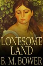 Lonesome Land ebook by B. M. Bower