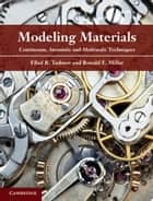Modeling Materials - Continuum, Atomistic and Multiscale Techniques ebook by Ellad B. Tadmor, Ronald E. Miller