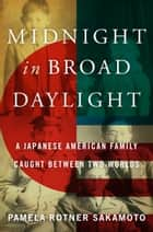 Midnight in Broad Daylight ebook by Pamela Rotner Sakamoto