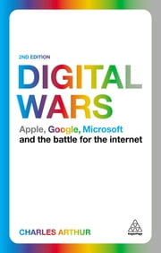 Digital Wars - Apple, Google, Microsoft and the Battle for the Internet ebook by Charles Arthur