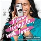 From Twinkle, with Love audiobook by Sandhya Menon, Soneela Nankani, Vikas Adam