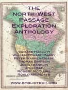The North West Passage Exploration Anthology ebook by Roald Amundsen,Richard Hakluyt,Robert McClure
