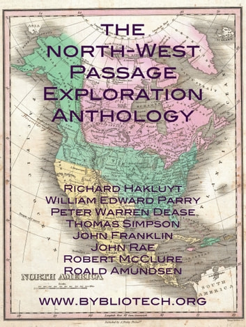 The North West Passage Exploration Anthology - The Personal Accounts of the Explorers of the North-West Passage ebook by Roald Amundsen,Richard Hakluyt,Robert McClure
