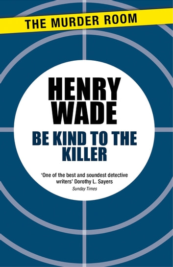 Be Kind to the Killer ebook by Henry Wade