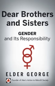 Dear Brothers and Sisters - Gender and Its Responsibility ebook by Elder George