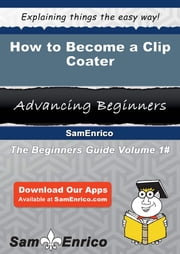 How to Become a Clip Coater - How to Become a Clip Coater ebook by Sandee Casas
