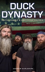 Duck Dynasty, Faith, Family & American Values ebook by Andrew Earlshire