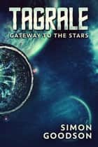 Tagrale - Gateway to the Stars ebook by Simon Goodson