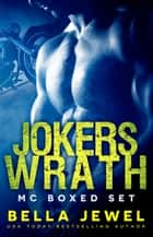 Jokers' Wrath Boxed Set - Jokers' Wrath MC ebook by Bella Jewel