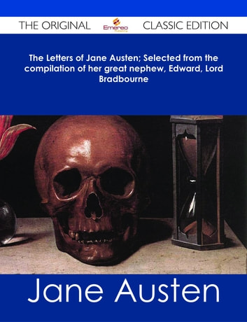 The Letters of Jane Austen; Selected from the compilation of her great nephew, Edward, Lord Bradbourne - The Original Classic Edition ebook by Jane Austen