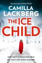 The Ice Child (Patrik Hedstrom and Erica Falck, Book 9) ebook by Camilla Lackberg