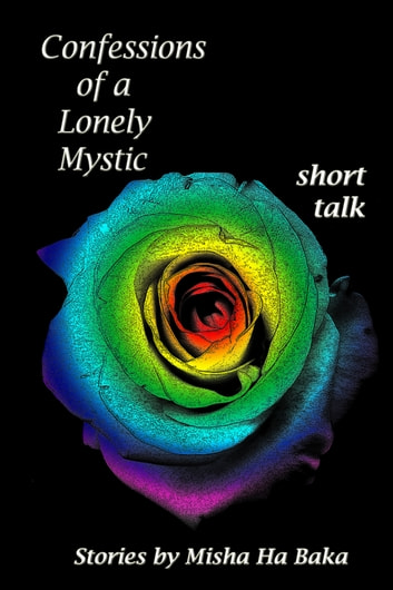 Confessions of a Lonely Mystic short talk ebook by Misha Ha Baka