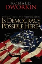 Is Democracy Possible Here? ebook by Ronald Dworkin