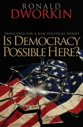 Is Democracy Possible Here? - Principles for a New Political Debate ebook by Ronald Dworkin