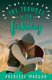 The Trouble with Faking ebook by Rochelle Morgan