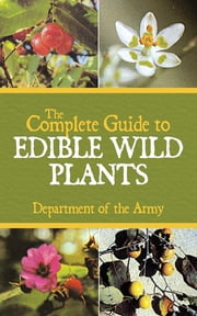 The Complete Guide to Edible Wild Plants ebook by Army