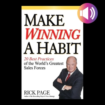Make Winning a Habit: 20 Best Practices of the World's Greatest Sales Forces audiobook by Rick Page