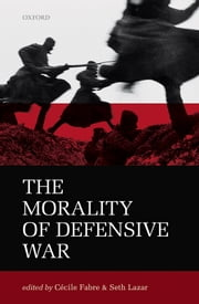 The Morality of Defensive War ebook by Seth Lazar,Cécile Fabre