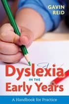 Dyslexia in the Early Years - A Handbook for Practice ebook by Gavin Reid