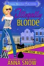 Illegally Blonde ebook by Anna Snow
