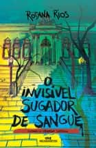 O Invisível Sugador de Sangue ebook by Rosana Rios, Weberson Santiago