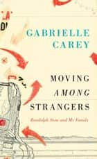 Moving Among Strangers ebook by Gabrielle Carey