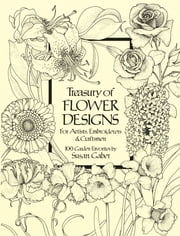 Treasury of Flower Designs for Artists, Embroiderers and Craftsmen ebook by Susan Gaber