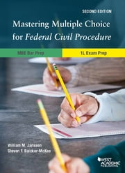 Mastering Multiple Choice for Federal Civil Procedure MBE Bar Prep and 1L Exam Prep ebook by William Janssen, Steven Baicker-McKee