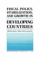 Fiscal Policy, Stabilization, and Growth in Developing Countries ebook by Ke-young Mr. Chu, Mario  Mr.  Bléjer
