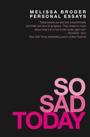 So Sad Today - Personal Essays ebook by Melissa Broder