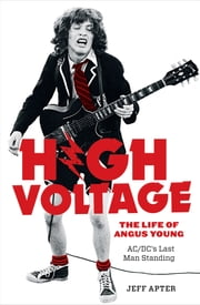 High Voltage - The Life of Angus Young - ACDC's Last Man Standing ebook by Jeff Apter