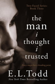 The Man I Thought I Trusted - Two-Faced, #3 ebook by E. L. Todd