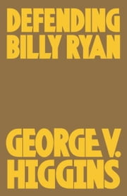 Defending Billy Ryan ebook by George V. Higgins