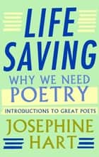 Life Saving - Why We Need Poetry - Introductions to Great Poets ebook by Josephine Hart