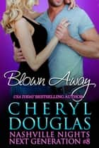 Blown Away (Next Generation 8) ebook by Cheryl Douglas