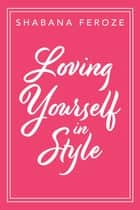 Loving Yourself in Style ebook by Shabana Feroze