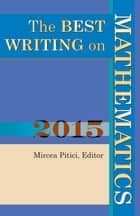 The Best Writing on Mathematics 2015 ebook by Mircea Pitici