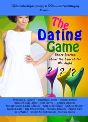 The Dating Game - Short Stories About the Search for Mr. Right ebook by Princess F.L. Gooden,Cheritta L. Smith,Richelle Denise,Natalie Woods Leffall,Gina Torres,Victoria Kennedy,Keleigh Hadley,Gina Johnson,Tania Renee Zayid,LaChelle Weaver,Loureva Slade,Kay Trina Morris,Trenekia Danielle,Patrice Tartt,M.C. Walker,Cheryl Ashford Daniels,Marcena Hooks