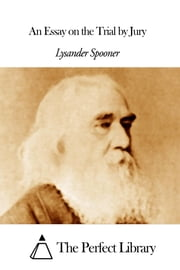 An Essay on the Trial by Jury ebook by Lysander Spooner