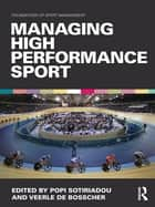 Managing High Performance Sport ebook by Popi Sotiriadou,Veerle De Bosscher