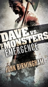 Emergence: Dave vs. the Monsters ebook by John Birmingham