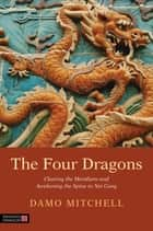 The Four Dragons - Clearing the Meridians and Awakening the Spine in Nei Gong eBook by Ole Saether, Damo Mitchell